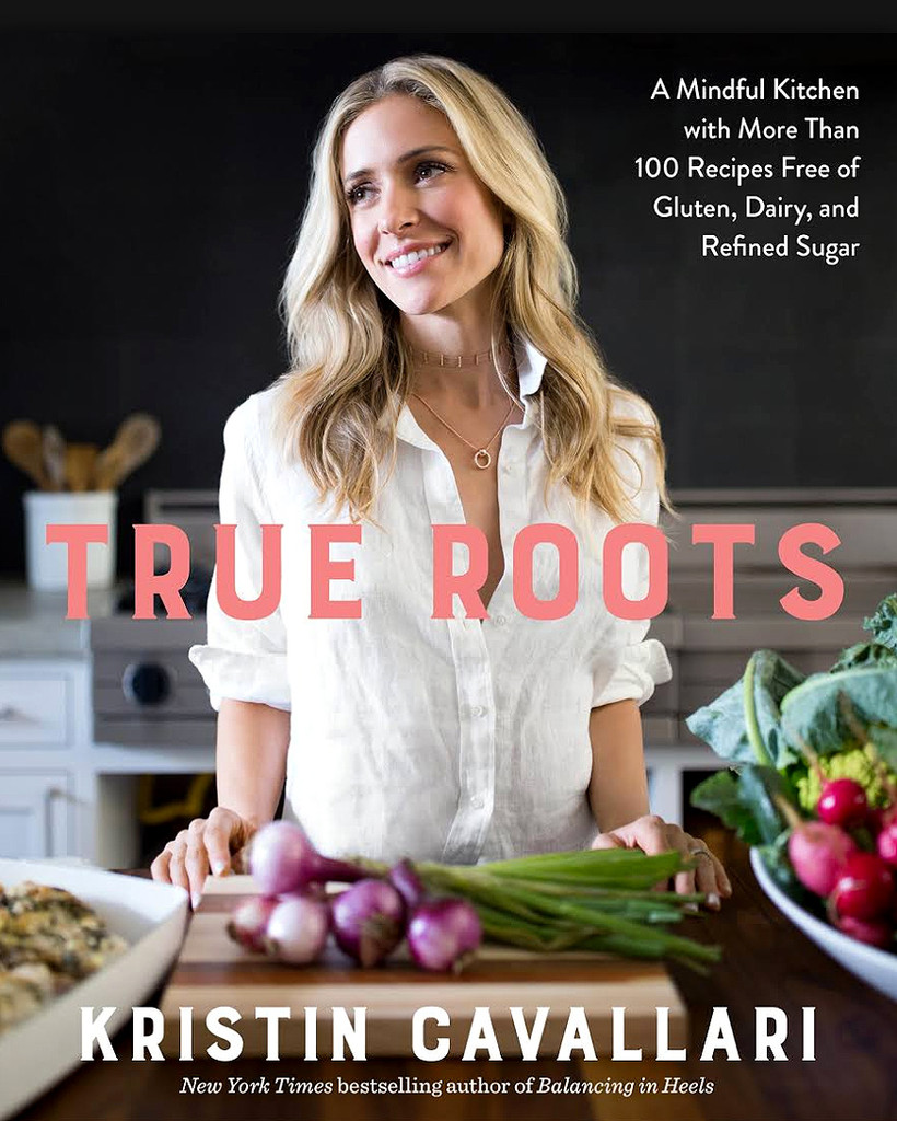 Kristin Cavallari, True Roots: A Mindful Kitchen